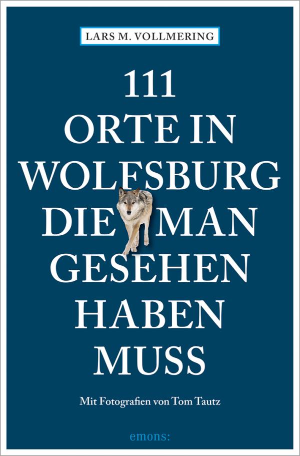 """Das Bild zeigt das Buchcover des Buchs """"111 Orte in Wolfsburg, die man gesehen haben muss""""."""